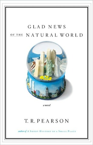 Glad News of the Natural World: A Novel  by  T.R. Pearson