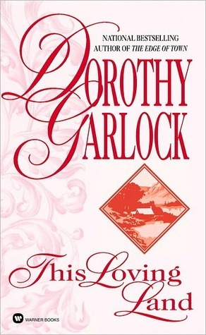 This Loving Land  by  Dorothy Garlock