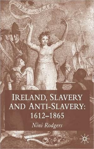 Ireland, Slavery And Anti-Slavery  by  Nini Rodgers
