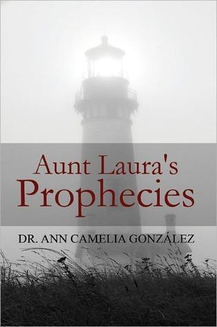 Aunt Lauras Prophecies: God Speaks to His People Ann Camelia Gonzalez