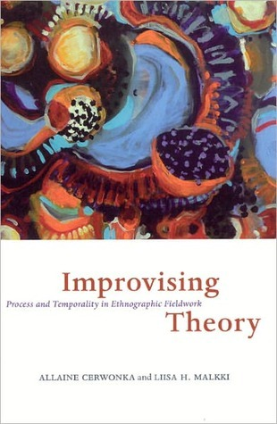 Improvising Theory: Process and Temporality in Ethnographic Fieldwork Allaine Cerwonka