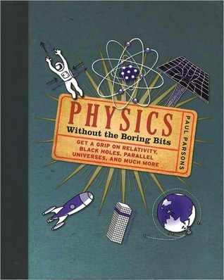 Physics: Without the Boring Bits  by  Paul Parsons