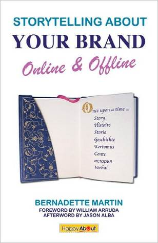 Storytelling About Your Brand Online & Offline: A Compelling Guide to Discovering Your Story  by  Bernadette Martin