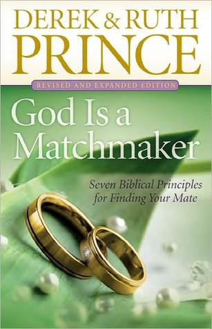 God Is a Matchmaker: Seven Biblical Principles for Finding Your Mate  by  Derek Prince
