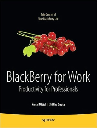 BlackBerry for Work: Productivity for Professionals  by  Kunal Mittal
