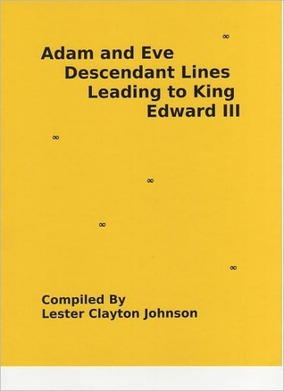 Adam and Eve Descendant Lines Leading to King Edward III  by  Lester Clayton Johnson