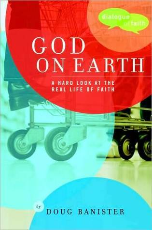 God on Earth: The Church--a Hard Look at the Real Life of Faith  by  Douglas Banister