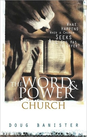 The Word and Power Church: What Happens When a Church Seeks All God Has to Offer?  by  Douglas Banister