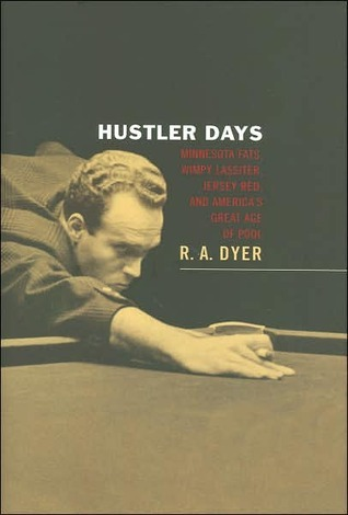 Hustler Days: Minnesota Fats, Wimpy Lassiter, Jersey Red, and Americas Great Age of Pool  by  R.A. Dyer