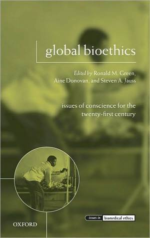 Global Bioethics: Issues of Conscience for the Twenty-First Century: Issues of Conscience for the Twenty-First Century Ronald M. Green