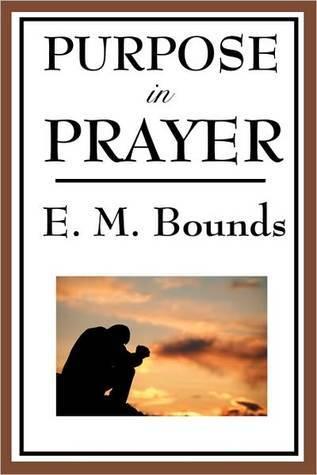 PURPOSE IN PRAYER E.M. Bounds