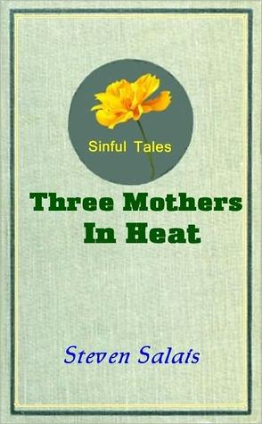 Three Mothers in Heat Steven Salais
