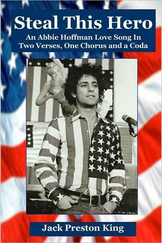 Steal This Hero: An Abbie Hoffman Love Song In Two Verses, One Chorus and a Coda  by  Jack Preston King