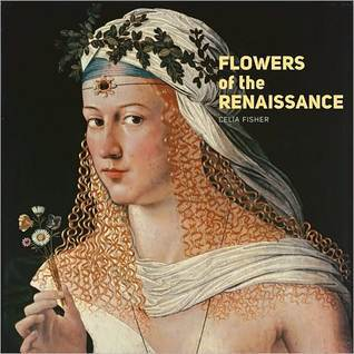 Flowers of the Renaissance  by  Celia Fisher
