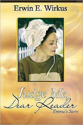 Judge Me, Dear Reader: Emmas Story  by  Erwin E. Wirkus