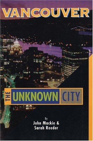 Vancouver: The Unknown City John   Mackie