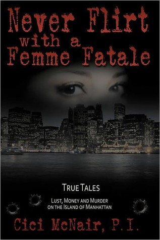 Never Flirt With a Femme Fatale  by  Cici McNair