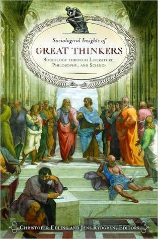Sociological Insights of Great Thinkers: Sociology Through Literature, Philosophy, and Science Christofer R Edling