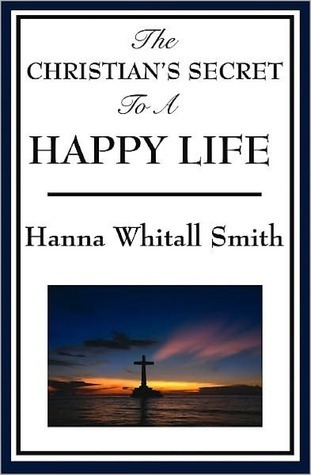 THE CHRISTIANS SECRET OF A HAPPY LIFE  by  Hannah Whitall Smith