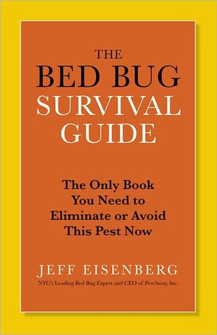 The Bed Bug Survival Guide: The Only Book You Need to Eliminate or Avoid This Pest Now Jeff Eisenberg