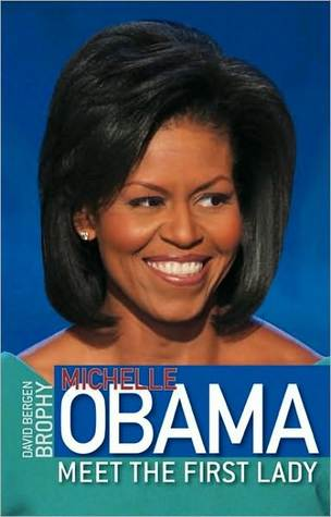Michelle Obama: Meet the First Lady David B. Brophy