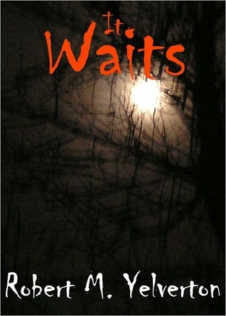 It Waits  by  Robert M. Yelverton