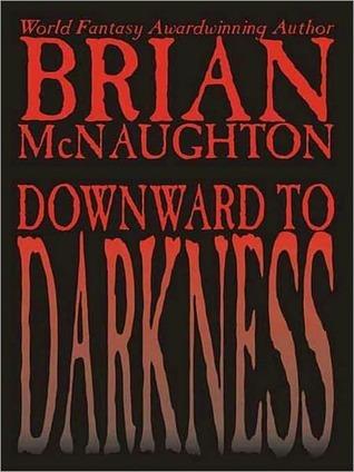 Downward to Darkness: A Cthulhu Mythos Novel  by  Brian McNaughton