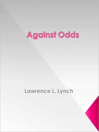 Against Odds  by  Lawrence L. Lynch