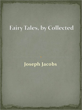 Fairy Tales,  by  Collected by Joseph Jacobs