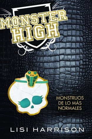Monstruos de lo más normales (Monster High, #2)  by  Lisi Harrison