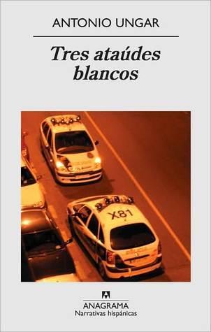 Tres ataúdes blancos Antonio Ungar