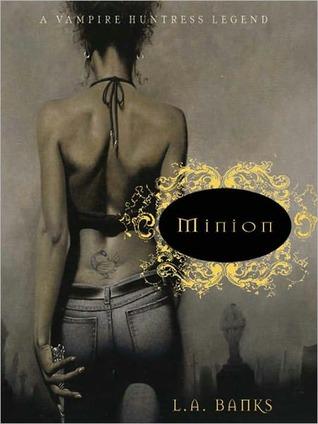 Minion: Vampire Huntress Legend Series, Book 1 L.A. Banks