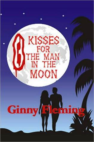 Eight Kisses For The Man In The Moon Ginny Fleming