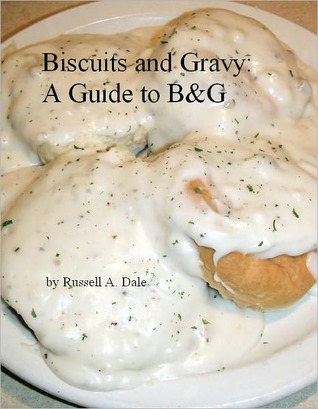Biscuits and Gravy: A Guide to B&G  by  Russell Dale