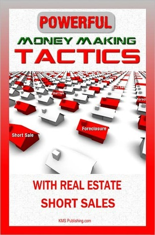 Powerful Money Making Tactics With Real Estate Short Sales KMS Publishing.com