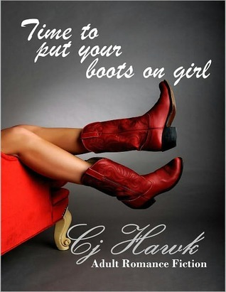 Time To Put Your Boots On Girl  by  C.J. Hawk