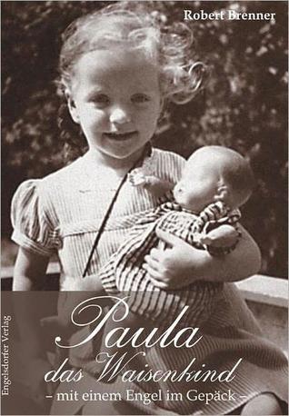 Paula das Waisenkind: Mit einem Engel im Gep?ck Robert Brenner