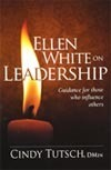 Ellen White on Leadership: Guidance for Those Who Influence Others Cindy Tutsch