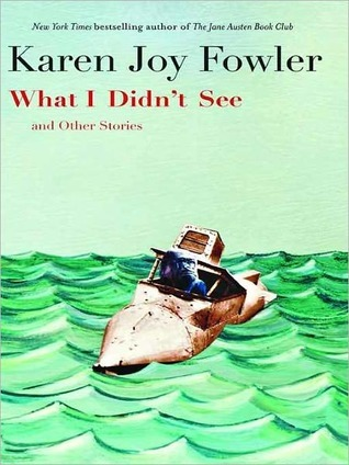 What I Didnt See and Other Stories  by  Karen Joy Fowler