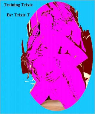 Training Trixie  by  Trixie T.