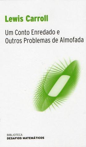 Um Conto Enredado e Outros Problemas de Almofada  by  Lewis Carroll