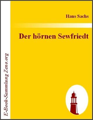 Der h?rnen Sewfriedt: Tragedia, mit 17 personen und hat 7 actus Hans Sachs