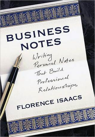 Business Notes: Writing Personal Notes That Build Professional Relationships Florence Isaacs