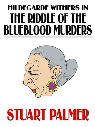Hildegarde Withers in The Riddle of the Blueblood Murders  by  Stuart Palmer