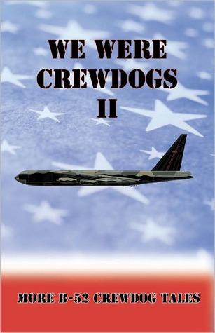 We Were Crewdogs II - More B-52 Crewdog Tales  by  Tommy Towery