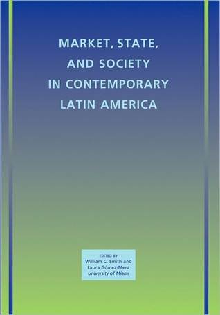 Market, State, and Society in Contemporary Latin America  by  William C. Smith