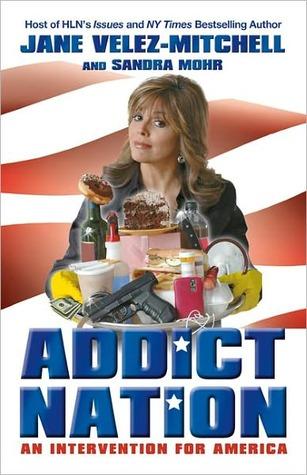 Addict Nation: An Intervention for America Jane Velez-Mitchell