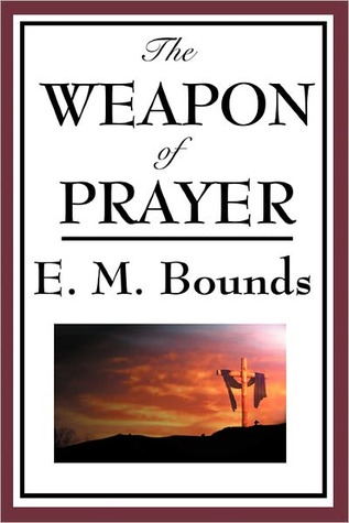 THE WEAPON OF PRAYER E.M. Bounds