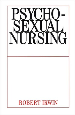 Psychosexual Nursing  by  Robert    Irwin