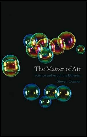 The Matter of Air: Science and Art of the Ethereal Steven Connor